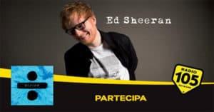 Concorso Radio 105 Extra Live Ed Sheeran